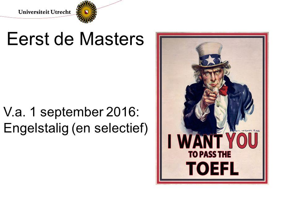 V.a. 1 september 2016: Engelstalig (en selectief) Eerst de Masters