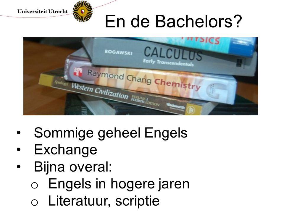 Sommige geheel Engels Exchange Bijna overal: o Engels in hogere jaren o Literatuur, scriptie En de Bachelors