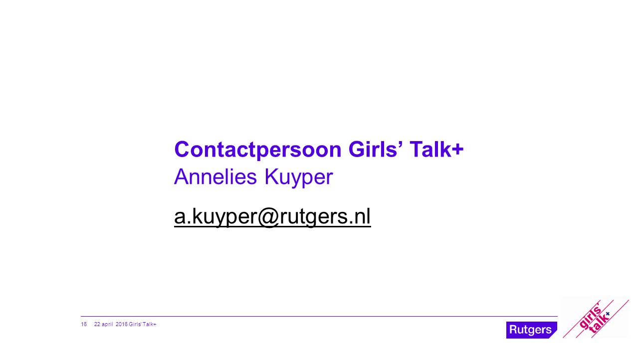 Contactpersoon Girls' Talk+ Annelies Kuyper a.kuyper@rutgers.nl 22 april 2016 Girls' Talk+ 16