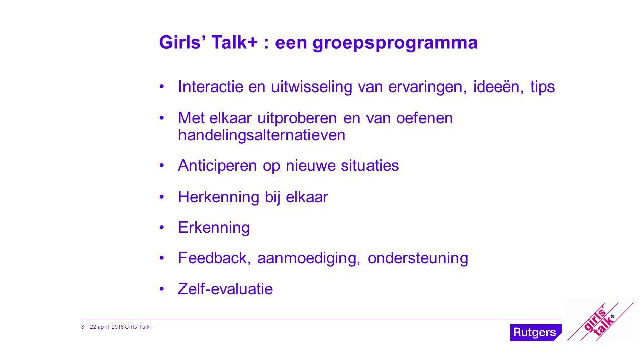 Girls' Talk+ : een groepsprogramma Interactie en uitwisseling van ervaringen, ideeën, tips Met elkaar uitproberen en van oefenen handelingsalternatiev