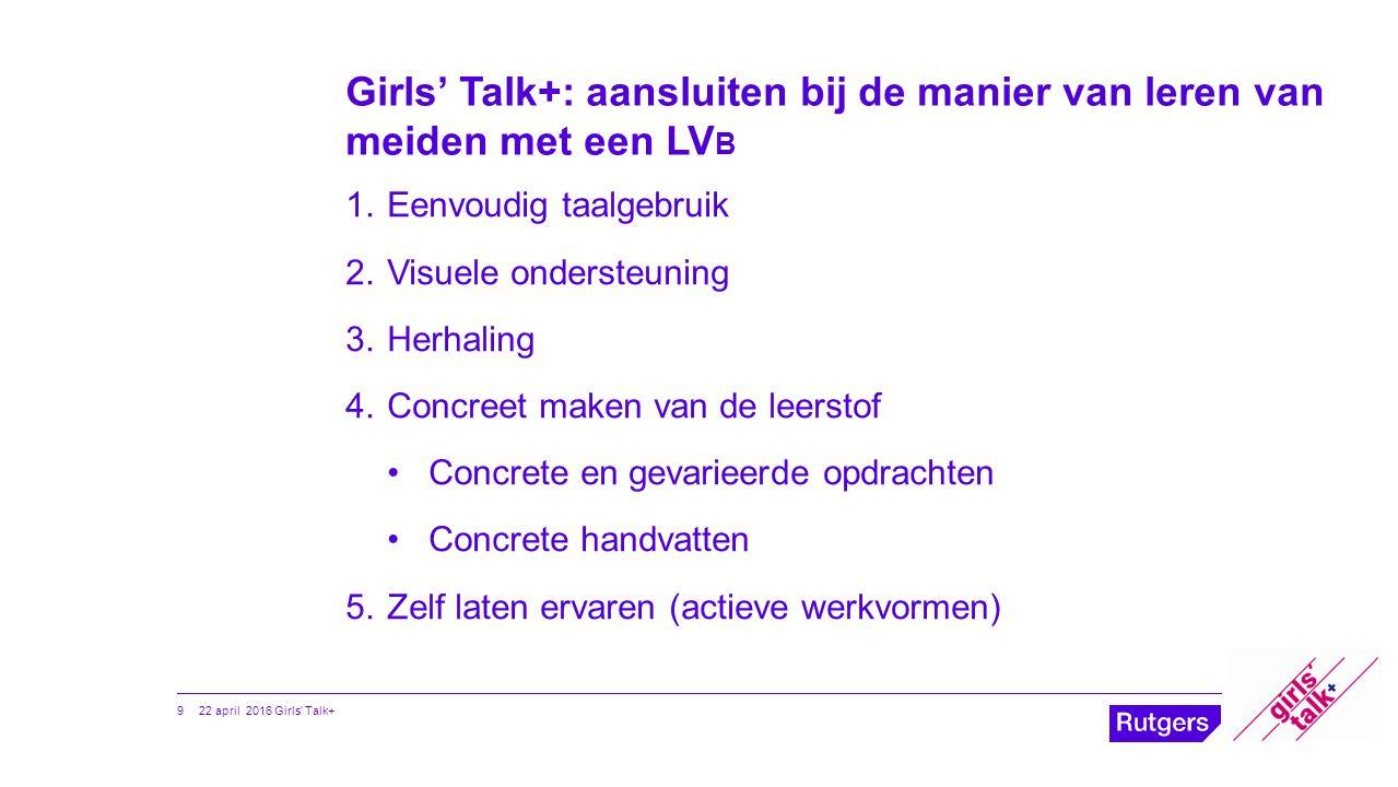 Girls' Talk+: aansluiten bij de manier van leren van meiden met een LV B 1.Eenvoudig taalgebruik 2.Visuele ondersteuning 3.Herhaling 4.Concreet maken
