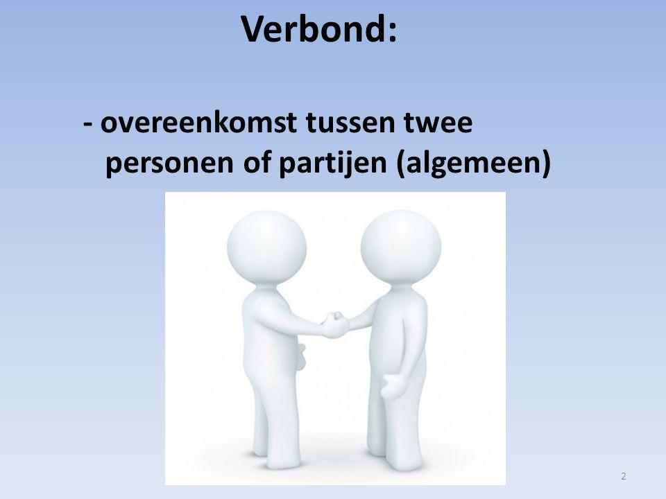 Verbond: - overeenkomst tussen twee personen of partijen (algemeen) 2