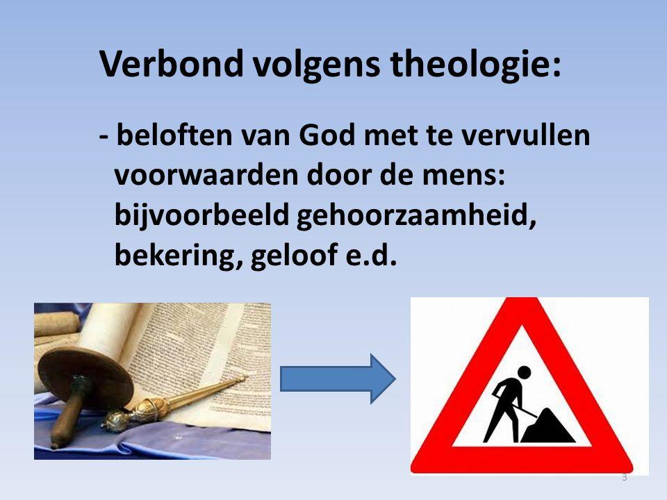 Verbond volgens theologie: - beloften van God met te vervullen voorwaarden door de mens: bijvoorbeeld gehoorzaamheid, bekering, geloof e.d.