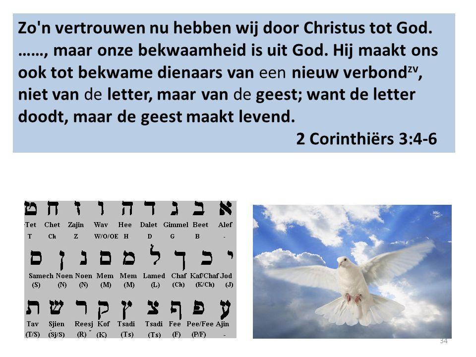 34 Zo n vertrouwen nu hebben wij door Christus tot God.
