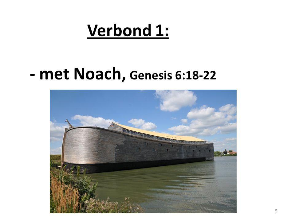 Verbond 1: éénzijdig verbond van Alueim met Noach Kenmerken: * geen: 'indien' * geen: 'zullen/moeten' * Ark (thevah)  Noachs gezin (8) gered תבה 6
