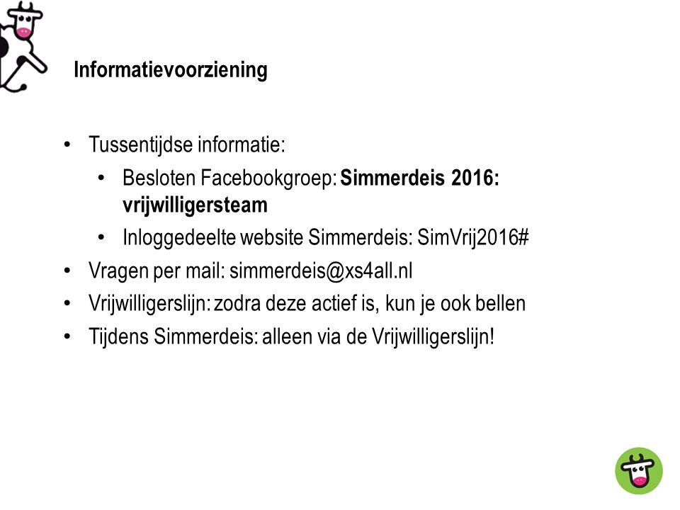 Tussentijdse informatie: Besloten Facebookgroep: Simmerdeis 2016: vrijwilligersteam Inloggedeelte website Simmerdeis: SimVrij2016# Vragen per mail: simmerdeis@xs4all.nl Vrijwilligerslijn: zodra deze actief is, kun je ook bellen Tijdens Simmerdeis: alleen via de Vrijwilligerslijn.