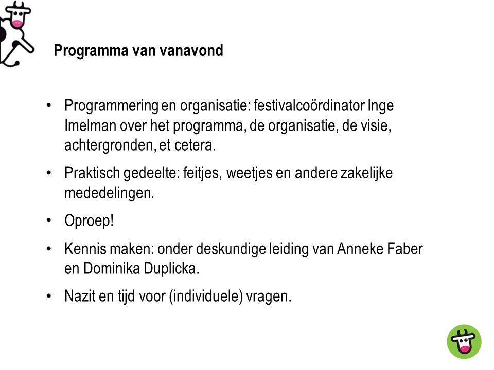 Programma voor vanavond Programmering en organisatie: festivalcoördinator Inge Imelman over het programma, de organisatie, de visie, achtergronden, et cetera.
