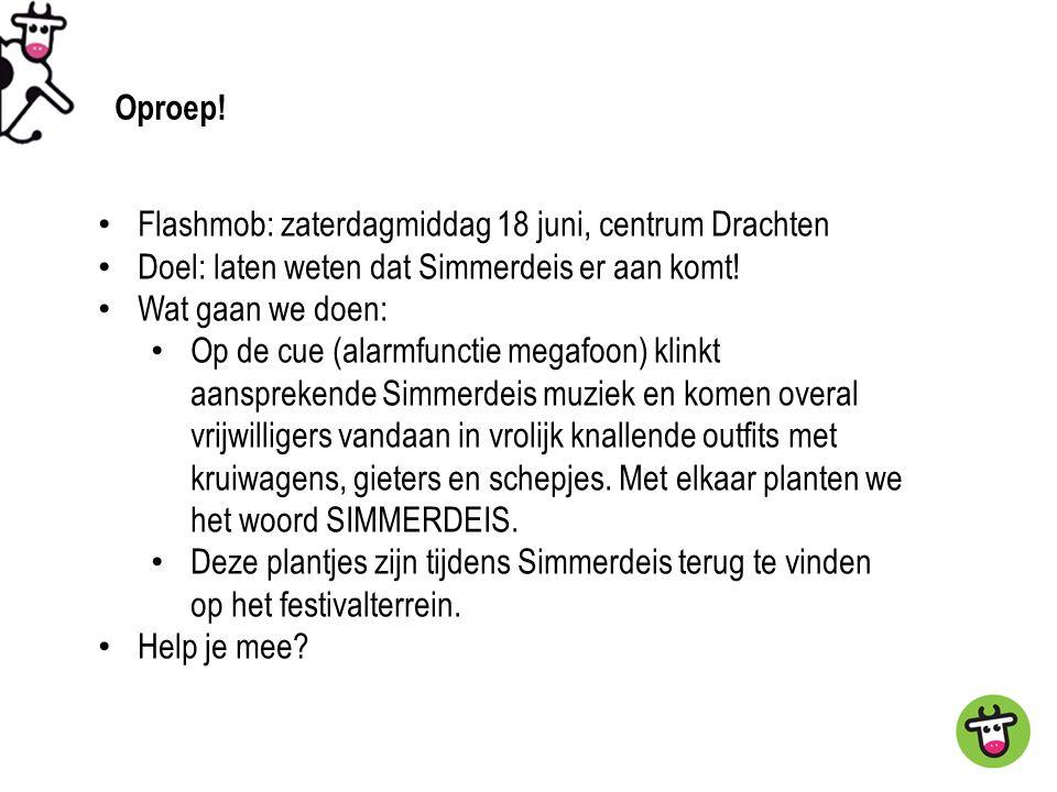 Flashmob: zaterdagmiddag 18 juni, centrum Drachten Doel: laten weten dat Simmerdeis er aan komt.