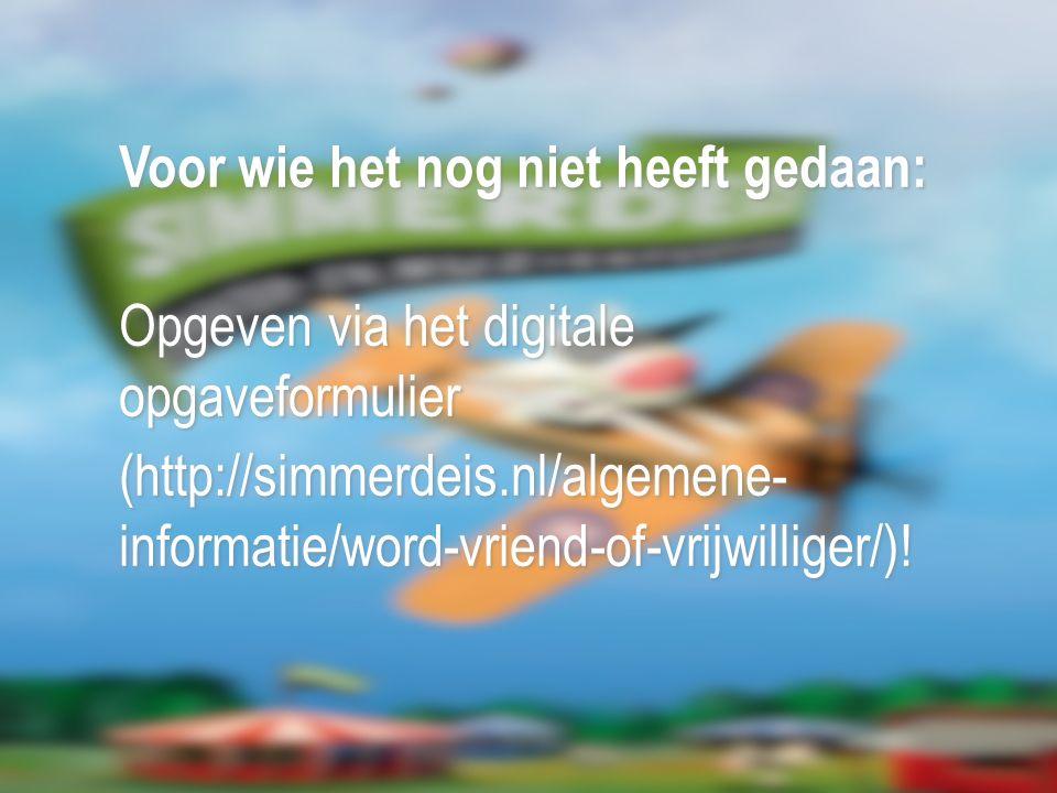 Voor wie het nog niet heeft gedaan: Opgeven via het digitale opgaveformulier (http://simmerdeis.nl/algemene- informatie/word-vriend-of-vrijwilliger/)!