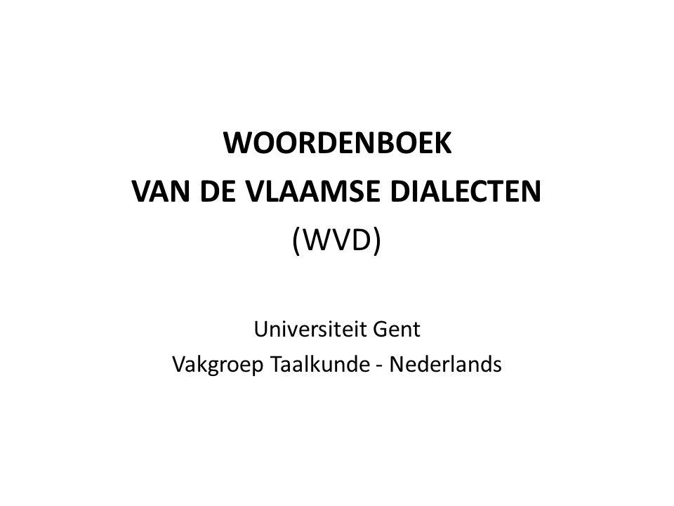 WOORDENBOEK VAN DE VLAAMSE DIALECTEN (WVD) Universiteit Gent Vakgroep Taalkunde - Nederlands