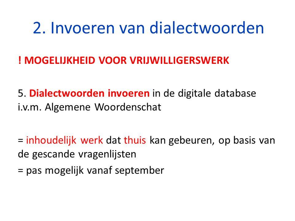 2. Invoeren van dialectwoorden . MOGELIJKHEID VOOR VRIJWILLIGERSWERK 5.