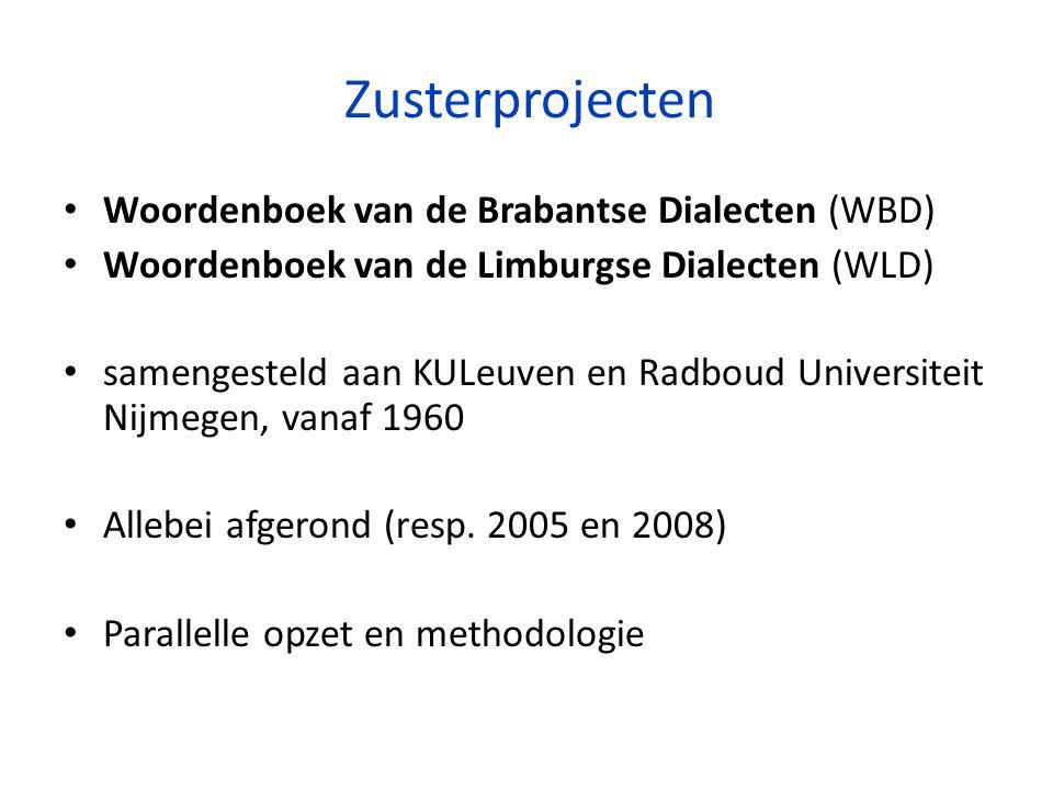 Zusterprojecten Woordenboek van de Brabantse Dialecten (WBD) Woordenboek van de Limburgse Dialecten (WLD) samengesteld aan KULeuven en Radboud Universiteit Nijmegen, vanaf 1960 Allebei afgerond (resp.
