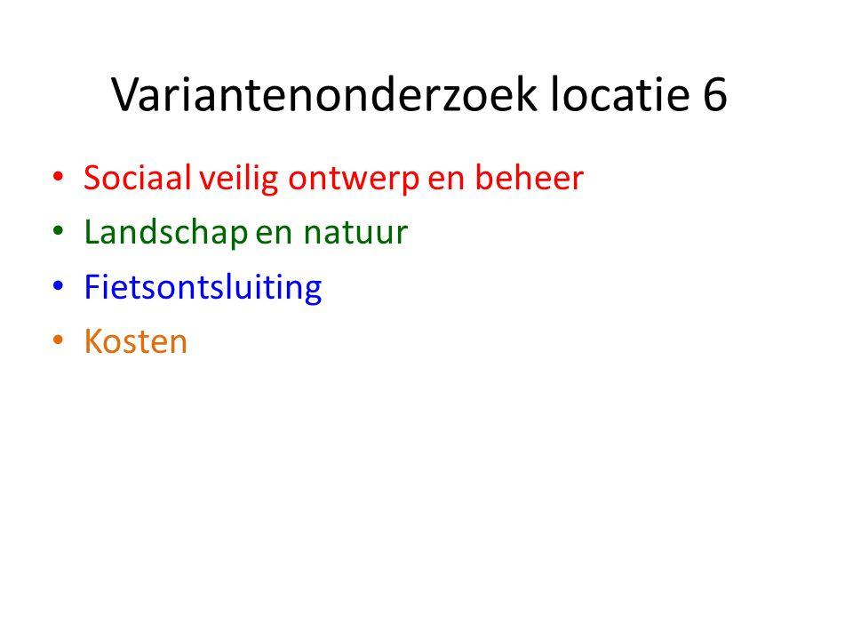Sociaal veilig ontwerp en beheer Landschap en natuur Fietsontsluiting Kosten Variantenonderzoek locatie 6