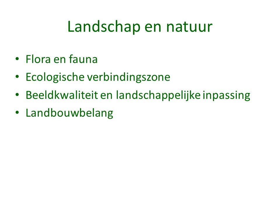 Landschap en natuur Flora en fauna Ecologische verbindingszone Beeldkwaliteit en landschappelijke inpassing Landbouwbelang