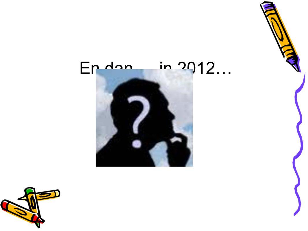 En dan … in 2012…