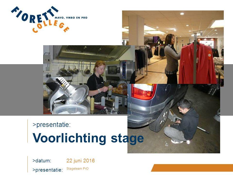 >presentatie: >datum:22 juni 2016 Stageteam PrO Voorlichting stage