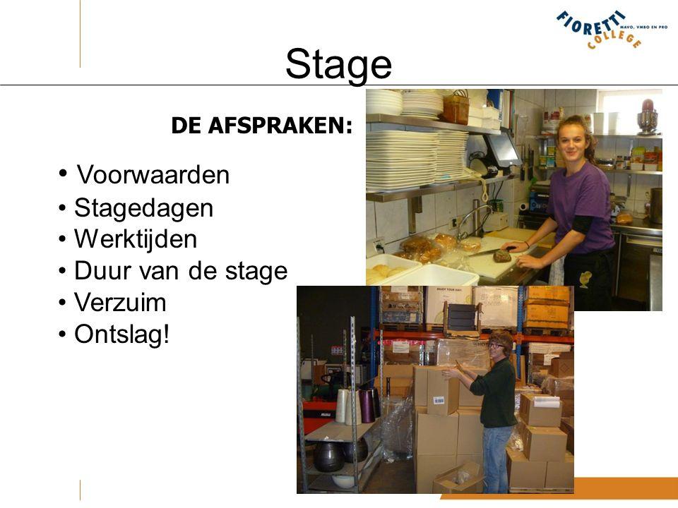 Stage DE AFSPRAKEN: Voorwaarden Stagedagen Werktijden Duur van de stage Verzuim Ontslag!