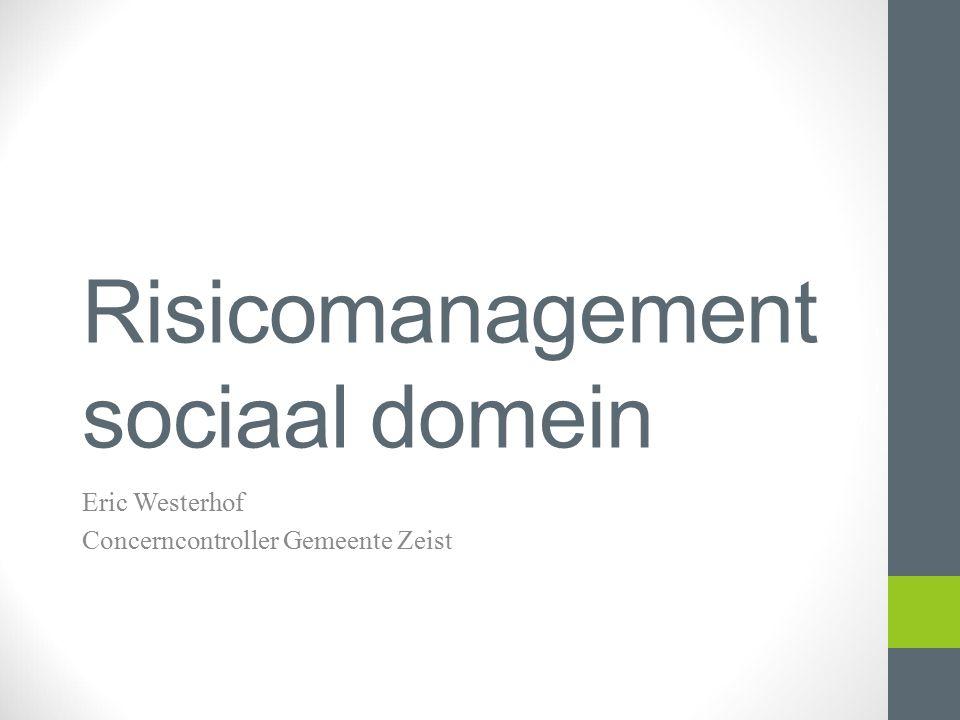Risicomanagement sociaal domein Eric Westerhof Concerncontroller Gemeente Zeist