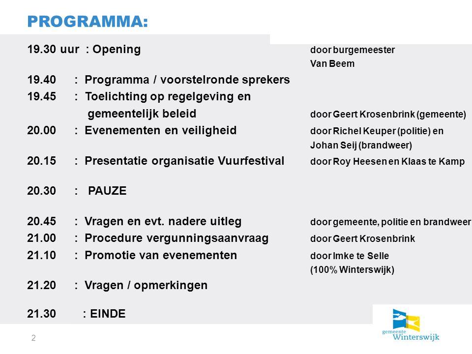 19.30 uur : Opening door burgemeester Van Beem 19.40: Programma / voorstelronde sprekers 19.45: Toelichting op regelgeving en gemeentelijk beleid door Geert Krosenbrink (gemeente) 20.00: Evenementen en veiligheid door Richel Keuper (politie) en Johan Seij (brandweer) 20.15: Presentatie organisatie Vuurfestival door Roy Heesen en Klaas te Kamp 20.30: PAUZE 20.45: Vragen en evt.