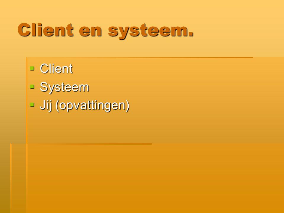 Client en systeem.  Client  Systeem  Jij (opvattingen)