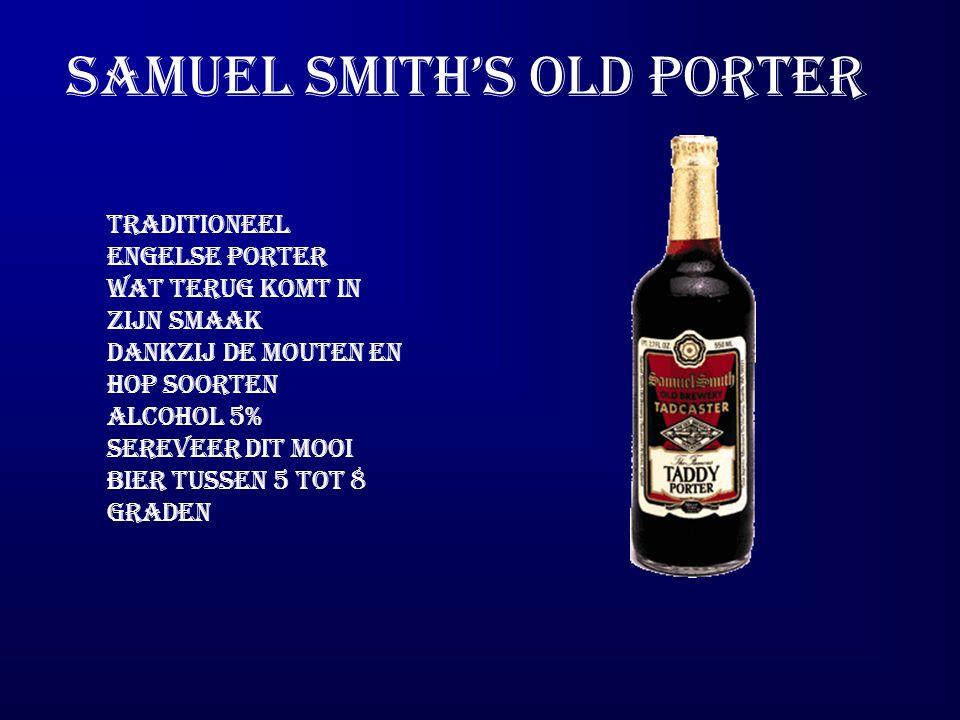 Samuel smith's old porter Traditioneel engelse porter Wat terug komt in zijn smaak Dankzij de mouten en hop soorten Alcohol 5% Sereveer dit mooi bier tussen 5 tot 8 graden