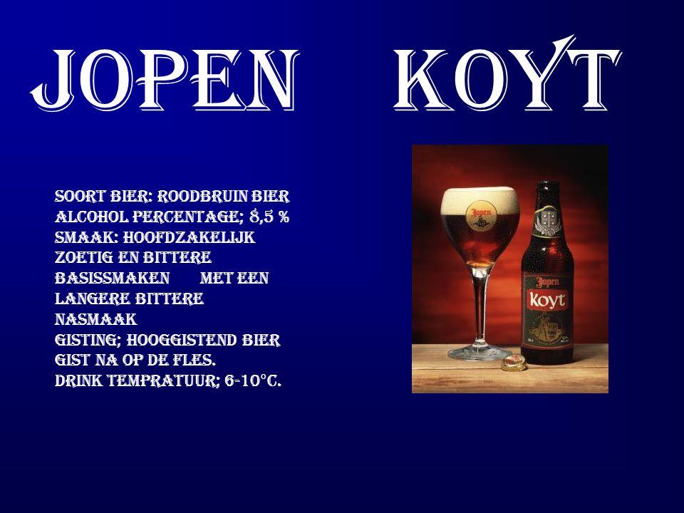 Jopen koyt Soort bier: Roodbruin bier Alcohol percentage; 8,5 % Smaak: Hoofdzakelijk zoetig en bittere basissmaken met een langere bittere nasmaak Gisting; Hooggistend bier gist na op de fles.