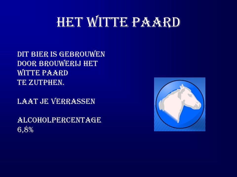 Het witte paard Dit bier is gebrouwen door brouwerij Het witte paard te zutphen.