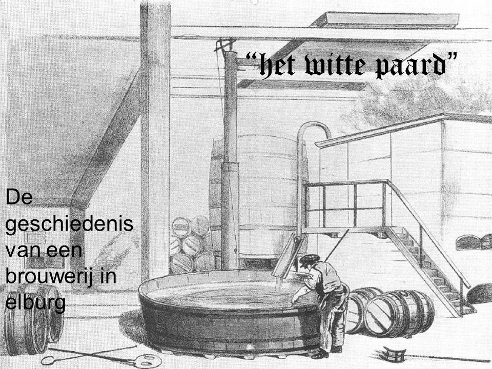 het witte paard De geschiedenis van een brouwerij in elburg