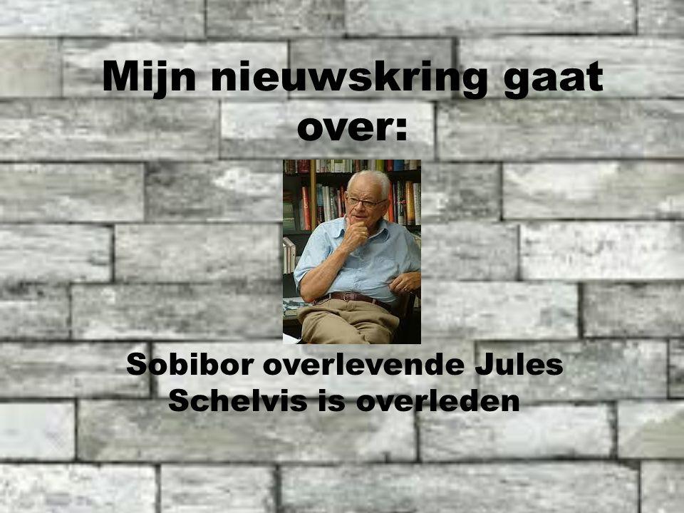 Mijn nieuwskring gaat over: Sobibor overlevende Jules Schelvis is overleden