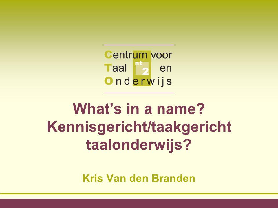 What's in a name Kennisgericht/taakgericht taalonderwijs Kris Van den Branden