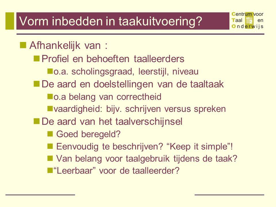 Vorm inbedden in taakuitvoering. Afhankelijk van : Profiel en behoeften taalleerders o.a.