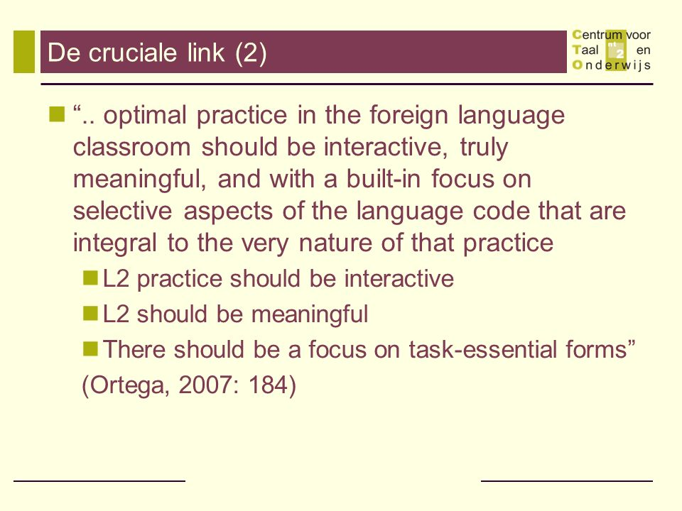 "De cruciale link (2) "".. optimal practice in the foreign language classroom should be interactive, truly meaningful, and with a built-in focus on sele"