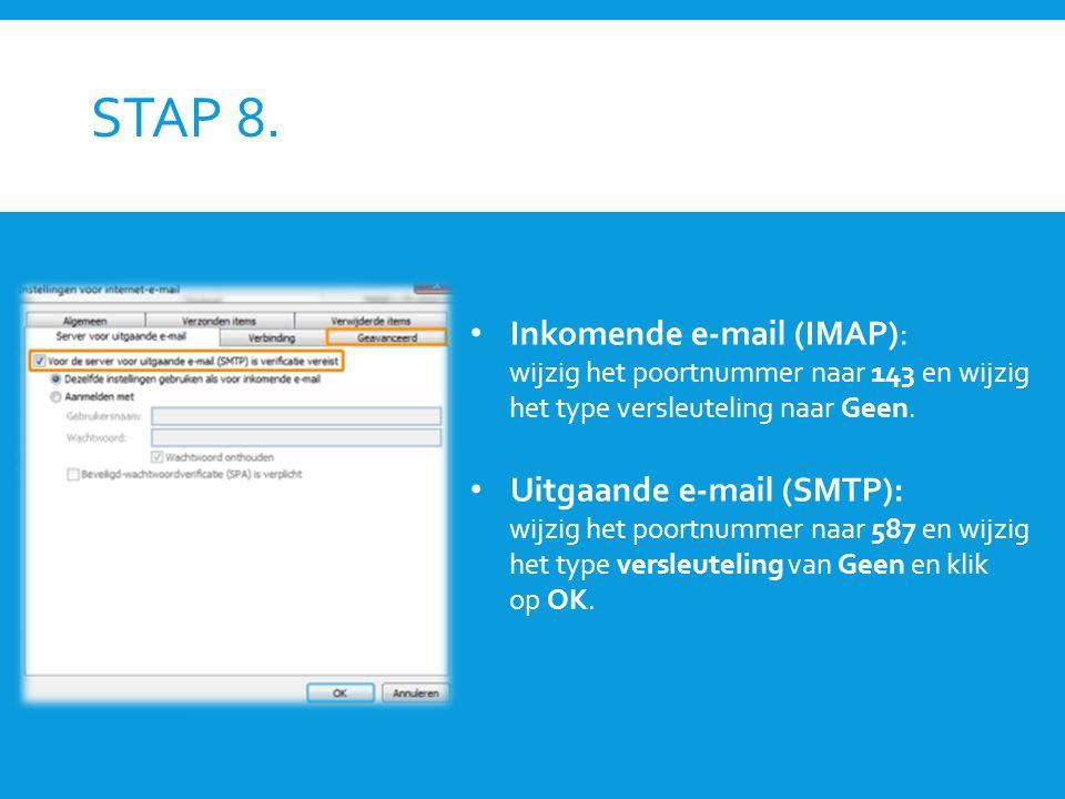 STAP 8. Inkomende e-mail (IMAP): wijzig het poortnummer naar 143 en wijzig het type versleuteling naar Geen. Uitgaande e-mail (SMTP): wijzig het poort