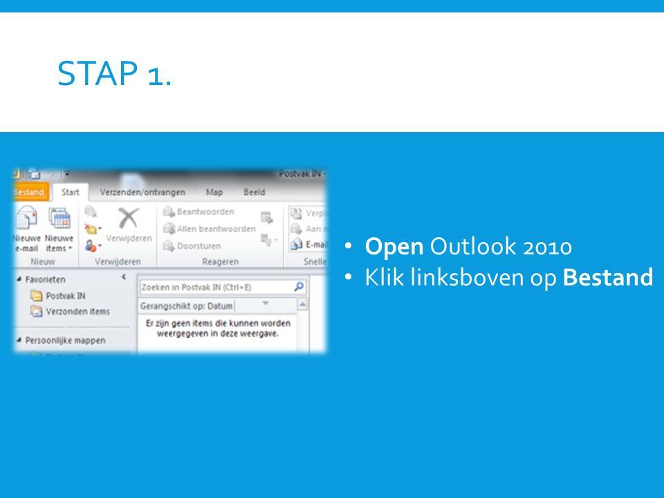 STAP 1. Open Outlook 2010 Klik linksboven op Bestand