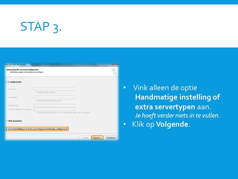 STAP 3. Vink alleen de optie Handmatige instelling of extra servertypen aan. Je hoeft verder niets in te vullen. Klik op Volgende.