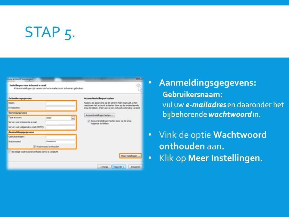 STAP 5. Aanmeldingsgegevens: Gebruikersnaam : vul uw e-mailadres en daaronder het bijbehorende wachtwoord in. Vink de optie Wachtwoord onthouden aan.