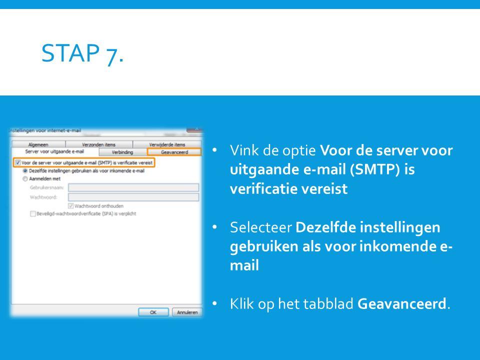 STAP 7. Vink de optie Voor de server voor uitgaande e-mail (SMTP) is verificatie vereist Selecteer Dezelfde instellingen gebruiken als voor inkomende
