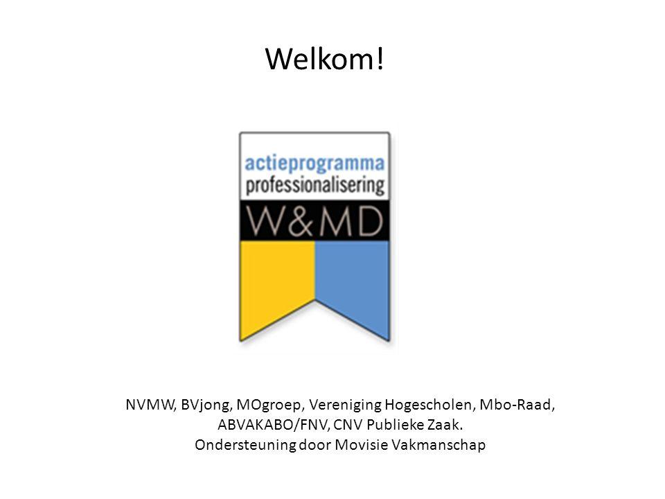 Welkom. NVMW, BVjong, MOgroep, Vereniging Hogescholen, Mbo-Raad, ABVAKABO/FNV, CNV Publieke Zaak.