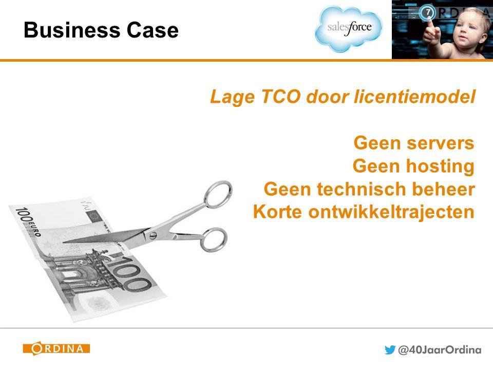 Business Case 7 Lage TCO door licentiemodel Geen servers Geen hosting Geen technisch beheer Korte ontwikkeltrajecten
