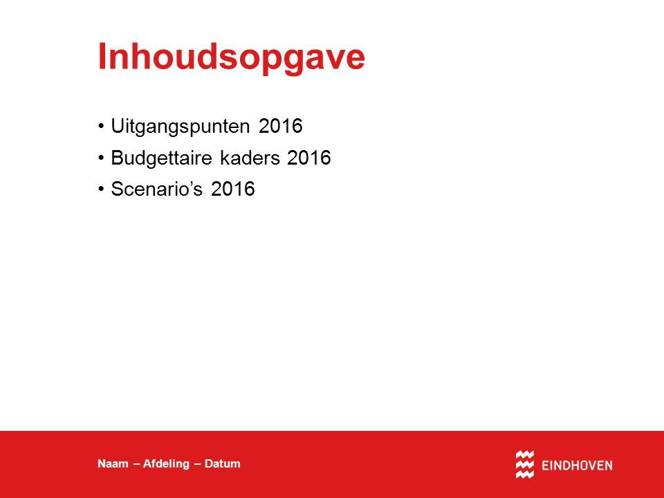 Inhoudsopgave Uitgangspunten 2016 Budgettaire kaders 2016 Scenario's 2016 Naam – Afdeling – Datum
