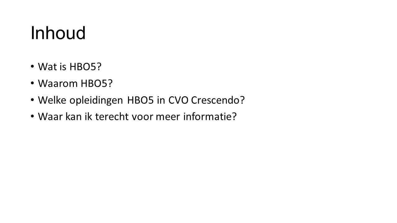 Inhoud Wat is HBO5. Waarom HBO5. Welke opleidingen HBO5 in CVO Crescendo.