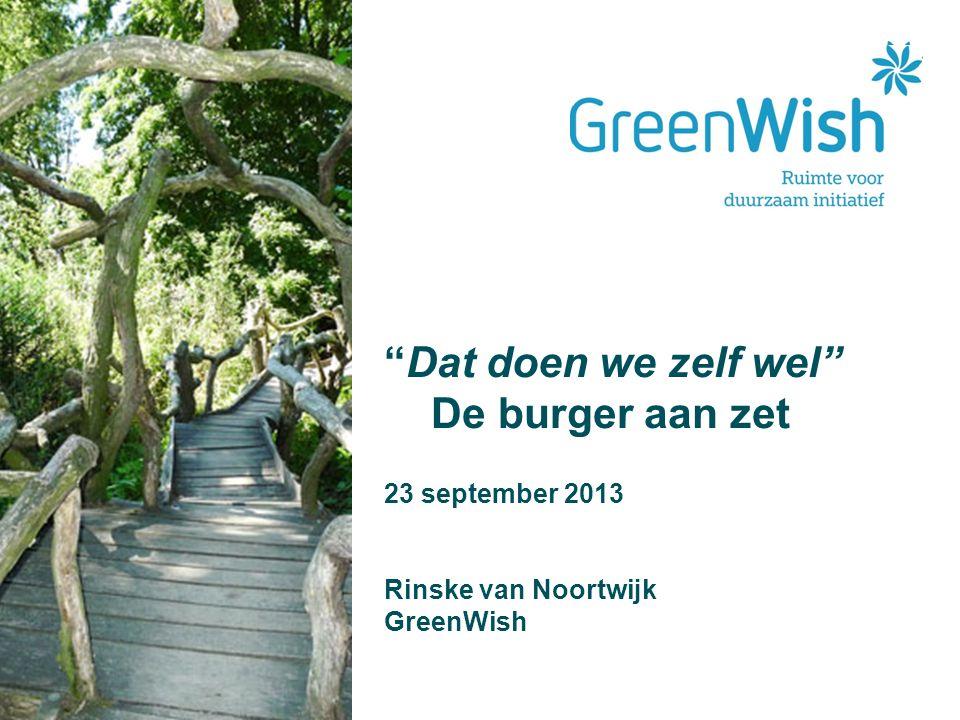 Dat doen we zelf wel De burger aan zet 23 september 2013 Rinske van Noortwijk GreenWish