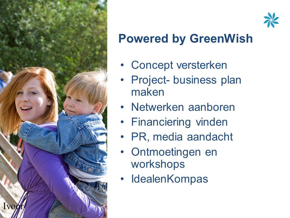 Powered by GreenWish Concept versterken Project- business plan maken Netwerken aanboren Financiering vinden PR, media aandacht Ontmoetingen en workshops IdealenKompas Ivoor
