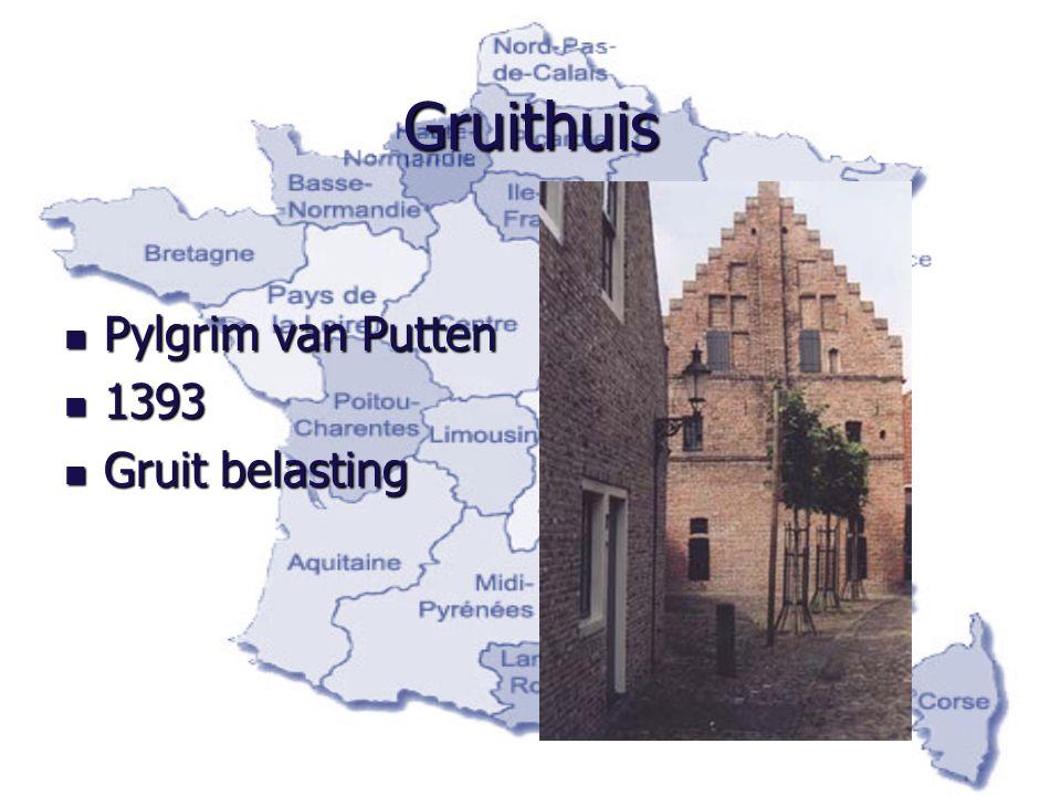 Gruithuis Pylgrim van Putten Pylgrim van Putten 1393 1393 Gruit belasting Gruit belasting