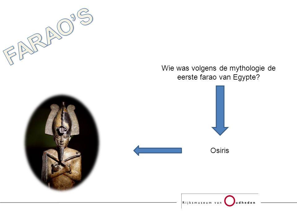Wie was volgens de mythologie de eerste farao van Egypte Osiris