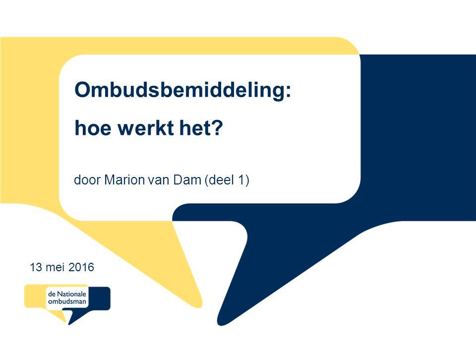 Ombudsbemiddeling: hoe werkt het door Marion van Dam (deel 1) 13 mei 2016