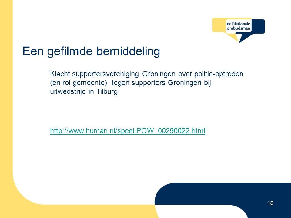 Een gefilmde bemiddeling 10 Klacht supportersvereniging Groningen over politie-optreden (en rol gemeente) tegen supporters Groningen bij uitwedstrijd in Tilburg http://www.human.nl/speel.POW_00290022.html