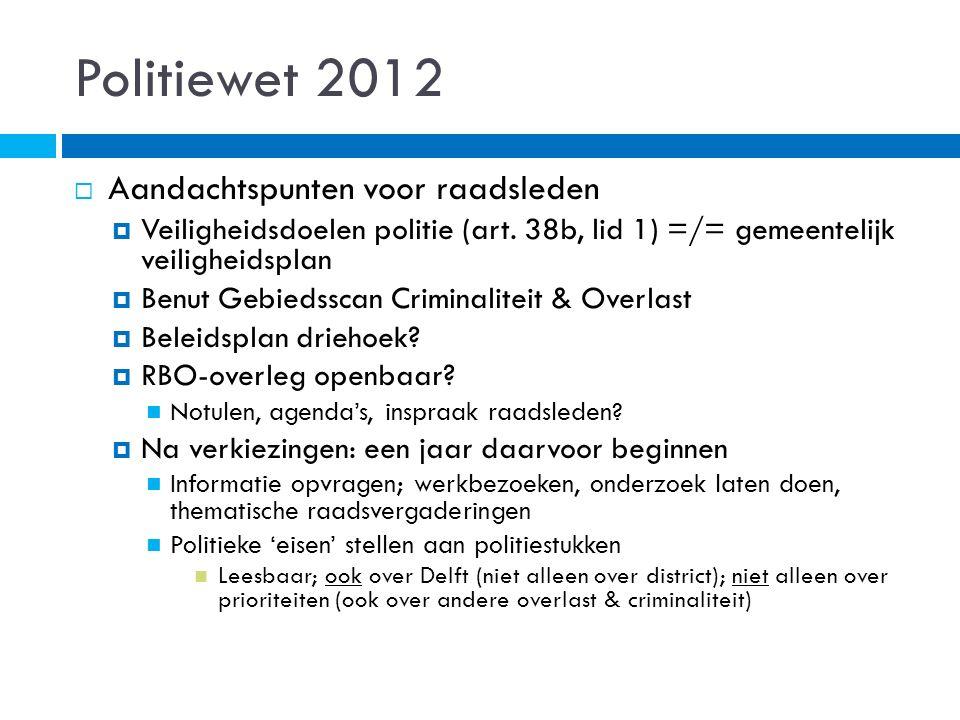Politiewet 2012  Aandachtspunten voor raadsleden  Veiligheidsdoelen politie (art. 38b, lid 1) =/= gemeentelijk veiligheidsplan  Benut Gebiedsscan C