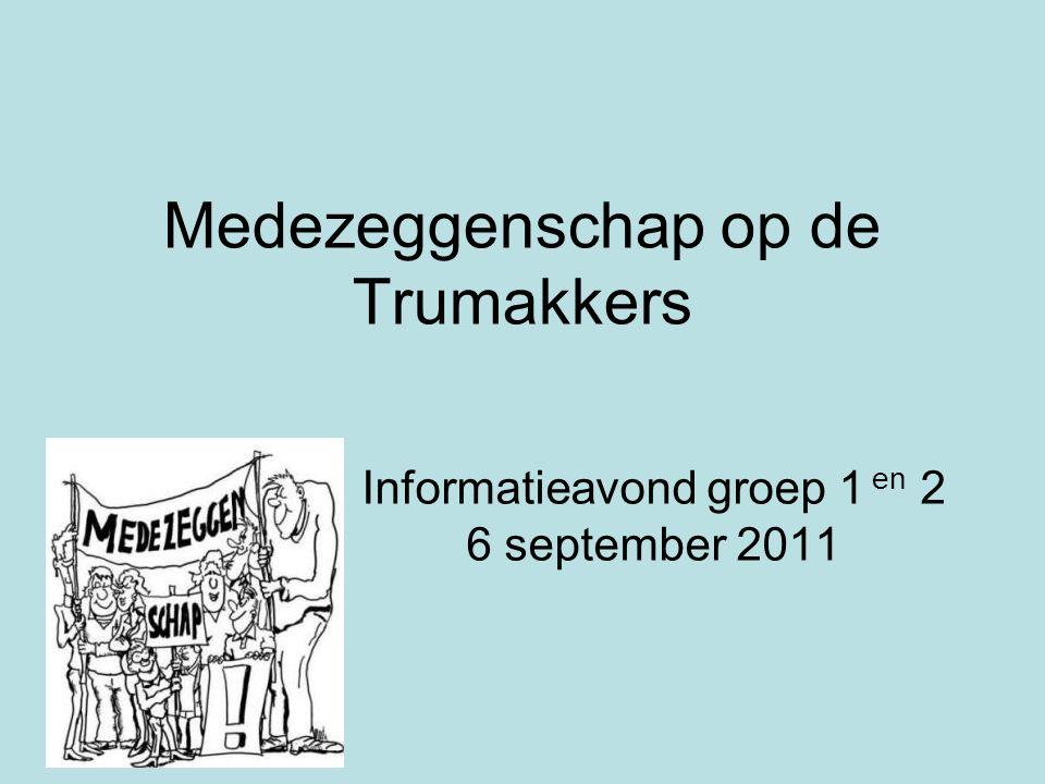 Medezeggenschap op de Trumakkers Informatieavond groep 1 en 2 6 september 2011