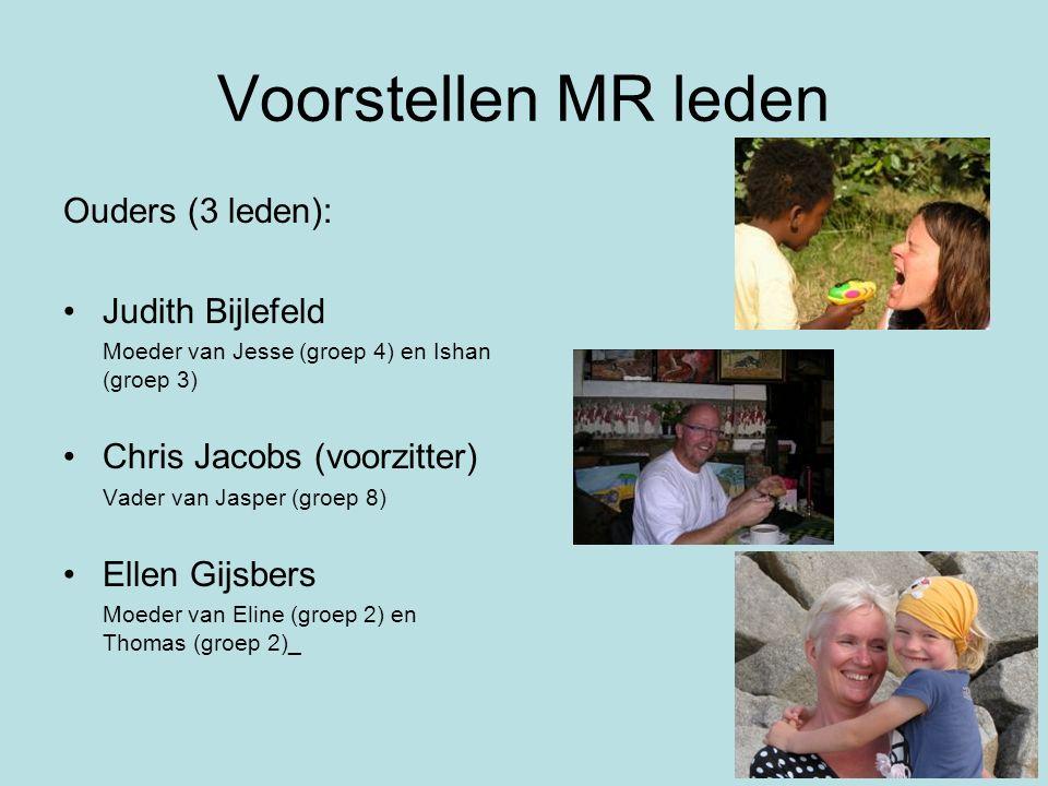 Voorstellen MR leden Ouders (3 leden): Judith Bijlefeld Moeder van Jesse (groep 4) en Ishan (groep 3) Chris Jacobs (voorzitter) Vader van Jasper (groep 8) Ellen Gijsbers Moeder van Eline (groep 2) en Thomas (groep 2)_